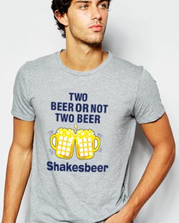 T-shirt Two Beer Or Not Two Beer - Shakesbeer